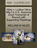 Niles V. Ludlow Valve Mfg Co U. S. Supreme Court Transcript of Record with Supporting Pleadings, William W. Niles, 1270165801