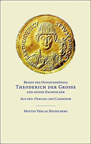 Briefe des Ostgotenkönigs Theoderich der Große und seiner Nachfolger: Aus den 'Variae' des Cassiodor