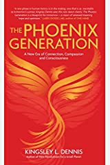 The Phoenix Generation: A New Era of Connection, Compassion, and Consciousness