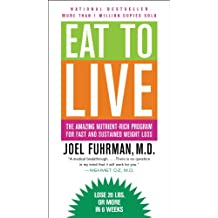 Eat to Live: The Amazing Nutrient-Rich Program for Fast and Sustained Weight Loss