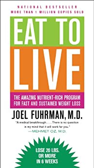 Eat to Live: The Amazing Nutrient-Rich Program for Fast and Sustained Weight Loss by [Fuhrman, Joel]