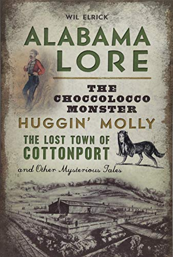 D.o.w.n.l.o.a.d Alabama Lore: The Choccolocco Monster, Huggin' Molly, the Lost Town of Cottonport and Other Mysterio<br />[K.I.N.D.L.E]