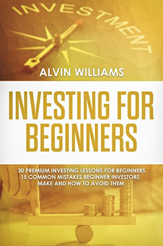 Investing for Beginners: 30 Premium Investing Lessons for Beginners + 15 Common Mistakes Beginner Investors Make and How to Avoid Them (Investing, Stock ... Passive Income, Stock Market, Trading)