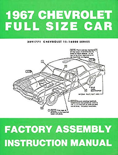 (A MUST FOR OWNERS, MECHANICS & RESTORERS - THE 1967 CHEVROLET PASSENGER CAR FACTORY ASSEMBLY INSTRUCTION MANUAL - Including - Biscayne, Bel Air, Impala, Caprice, SS, convertibles, Hardtop, Sedan, Station Wagons - CHEVY 67)