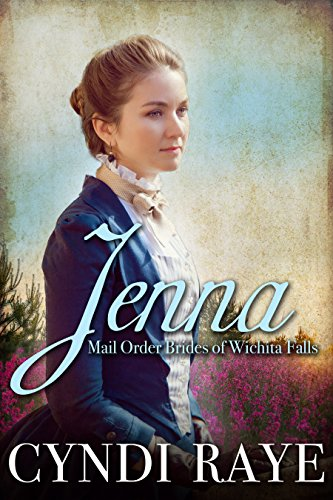 Jenna: Mail Order Brides of Wichita Falls - Book #9 by [Raye, Cyndi, Wichita Falls, Brides of]