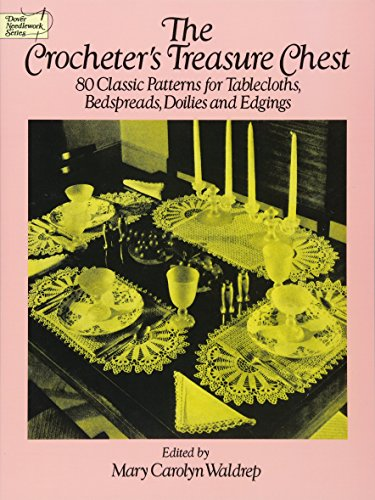 The Crocheter's Treasure Chest: 80 Classic Patterns for Tablecloths, Bedspreads, Doilies and Edgings (Dover Knitting, Crochet, Tatting, Lace) Thread Crochet Doily