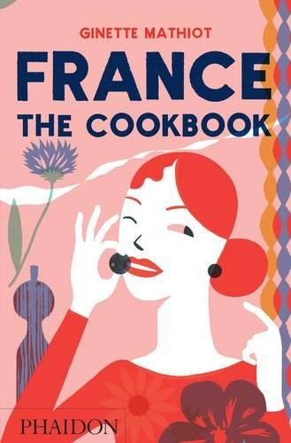 France: The Cookbook by Ginette Mathiot
