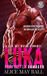 Luka: Perfectly Damaged – A bad boy mafia romance