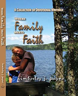 Where Family Meets Faith: A collection of devotional writings by [Payne, Kimberley]
