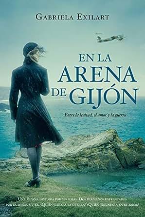 En la arena de Gijón: Entre la lealtad, el amor y la guerra ...