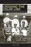 """Carina E. Ray, """"Crossing the Color Line: Race, Sex, and the Contested Politics of Colonialism in Ghana"""" (Ohio UP, 2015)"""