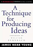 A Technique for Producing Ideas (Advertising Age Classics Library) by James Webb Young (2003) Paperback
