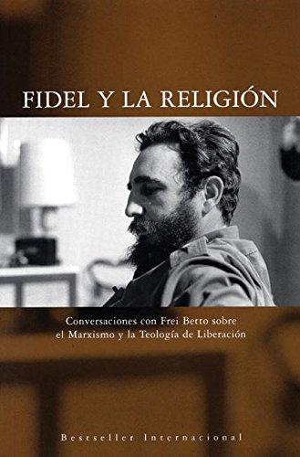 Fidel y la Religión: Conversaciones con Frei Betto sobre el Marxismo y la Teología de Liberación