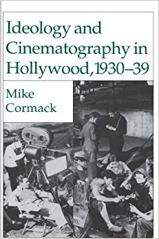 Ideology and Cinematography in Hollywood, 1930-1939 by M. Cormack (1994-01-12)