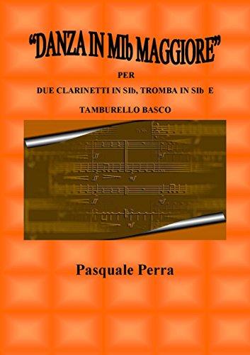 """""""Danza in MIb maggiore"""". Versione per due clarinetti in SIb, tromba in SIb e tamburello basco (con partitura e parti per i vari strumenti) (Italian Edition) - Art Tromba"""