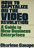 img - for How to Capitalize on the Video Revolution: A Guide to New Business Enterprises book / textbook / text book