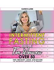 Intermittent Fasting Bible for Women over 50: The Weight Loss Solution to Increase Longevity & Energy, Slow Aging with Self-Cleansing Program, Autophagy and Metabolic Reset, Enjoying Dietary Habits