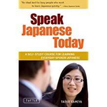 Speak Japanese Today: A Self-Study Course for Learning Everyday Spoken Japanese (NONE)