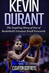 Kevin Durant: The Inspiring Story of One of Basketball's Greatest Small Forwards Paperback