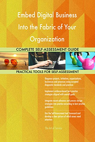 Embed Digital Business Into the Fabric of Your Organization All-Inclusive Self-Assessment - More than 690 Success Criteria