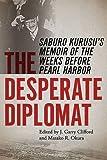 The Desperate Diplomat: Saburo Kurusu's Memoir of the Weeks before Pearl Harbor