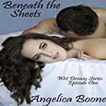 Beneath the Sheets: Wet Dream Series | Angelica Boone