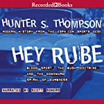 Hey Rube: Blood Sport, the Bush Doctrine, and the Downward Spiral of Dumbness | Hunter S. Thompson