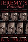 Jeremy's Potential: A COLLECTION OF SHORTS BY B. K. BRAIN: STORY # 3 (Odd Choices and Disturbing Behavior)