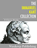 The Immanuel Kant Collection: 8 Classic Works