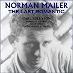 Norman Mailer: The Last Romantic | Carl Rollyson