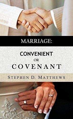 Book: Marriage - Convenient or Covenant by Stephen D. Matthews
