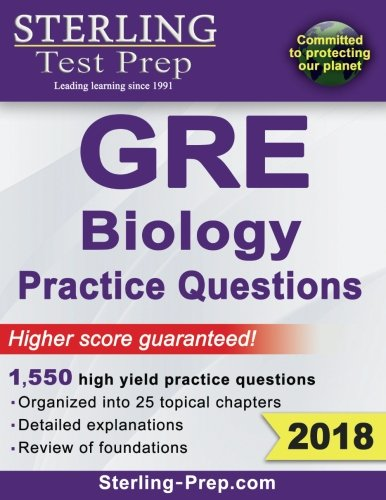 Sterling Test Prep GRE Biology Practice Questions: High Yield GRE Biology Questions with Detailed Explanations
