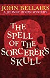 The Spell of the Sorcerer's Skull (A Johnny Dixon Mystery, John Bellairs, 1617563323