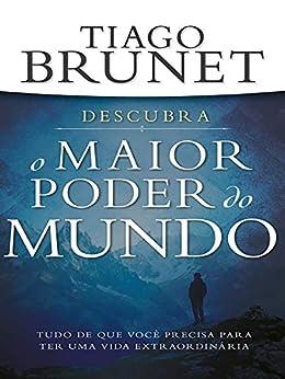 O Maior Poder do Mundo eBook: Tiago Brunet: Amazon.com.br