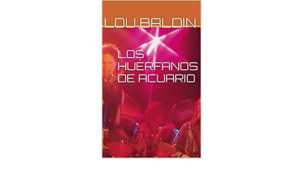 LOS HUÉRFANOS DE ACUARIO (Spanish Edition) - Kindle edition by Lou Baldin, Francisco Ramirez. Religion & Spirituality Kindle eBooks @ Amazon.com.