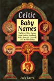 Front cover for the book Celtic Baby Names: Traditional Names from Ireland, Scotland, Wales, Brittany, Cornwall & the Isle of Man by Judy Sierra
