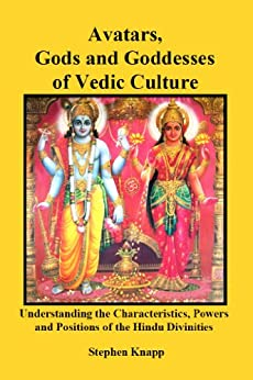 Avatars, Gods and Goddesses of Vedic Culture: Understanding the Characteristics, Powers, Positions, and Legends of the Hindu Divinities by [Knapp, Stephen]