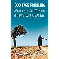 1000 Tage Frühling: Wie ich fast ohne Geld um die halbe Welt gereist bin