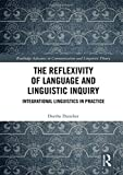 The Reflexivity of Language and Linguistic Inquiry: Integrational Linguistics in Practice (Routledge Advances in Communication and Linguistic Theory)