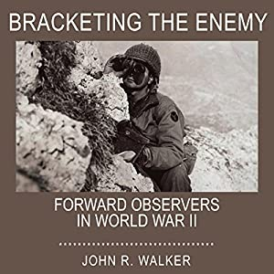 Bracketing the Enemy: Forward Observers in World War II Audiobook