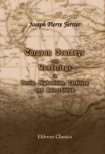 Caravan Journeys and Wanderings in Persia, Afghanistan, Turkistan, and Beloochistan.: With Historical Notices of the Countries Lying between Russia and India. Translated from the Original - Original Caravan
