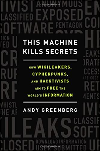 this machine kills secrets how wikileakers cypherpunks and