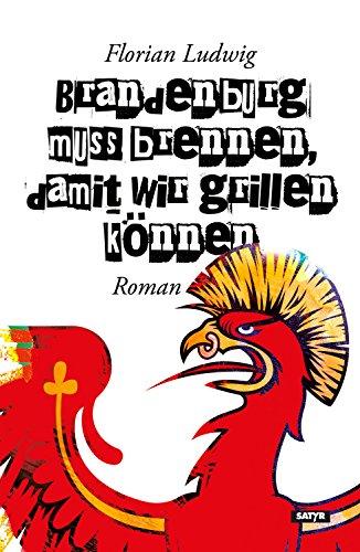 Brandenburg muss brennen, damit wir grillen können (German Edition)