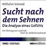 Sucht nach dem Sehnen: Die Analyse eines Gefühls | Wilhelm Schmid