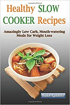 Book Healthy Slow Cooker Recipes: Amazingly Low Carbs, Mouth-Watering Meals For Rapid Weight Loss