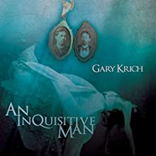 An Inquisitive Man Audiobook by Gary Krich Narrated by Todd Haskell