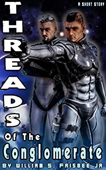 Threads of the Conglomerate: Short Story (Conglomerate Trilogy Book 0) by [Frisbee Jr, William S]