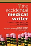 THE ACCIDENTAL MEDICAL WRITER: How We Became Successful Freelance Medical Writers. How You Can, Too.