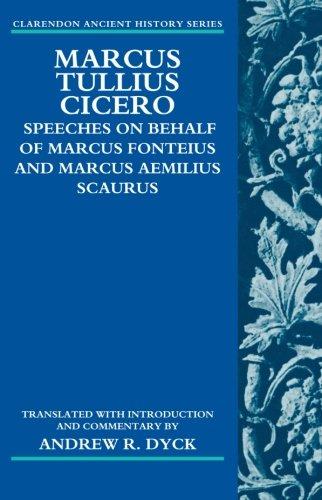 Marcus Tullius Cicero: Speeches on Behalf of Marcus Fonteius and Marcus Aemilius Scaurus: Translated with Introduction and Commentary (Clarendon Ancient History Series)