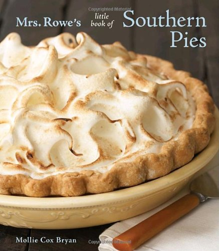 Mrs. Rowe's Little Book of Southern Pies by Mollie Cox Bryan, Mrs. Rowe's Restaurant and Bakery